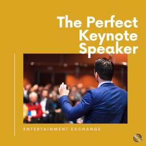 The Perfect Keynote Speaker - Entertainment Exchange